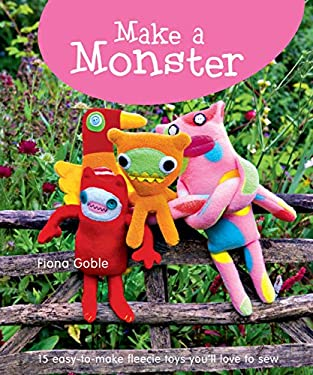 Make a Monster: 15 Easy-To-Make Fleecie Toys You'll Love to Sew 9781847735966