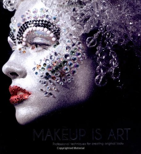 Makeup Is Art: Professional Techniques for Creating Original Looks 9781847326201