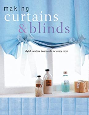 Making Curtains & Blinds: Stylish Window Treatments for Every Room 9781844766499