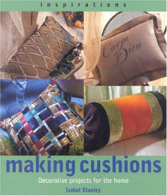Making Cushions: Decorative Projects for the Home 9781842151976