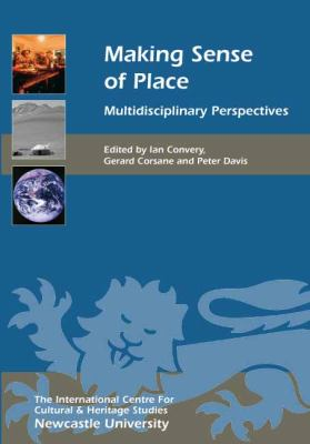 Making Sense of Place: Multidisciplinary Perspectives 9781843837077