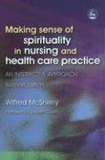 Making Sense of Spirituality in Nursing and Health Care Practice: An Interactive Approach 9781843103653