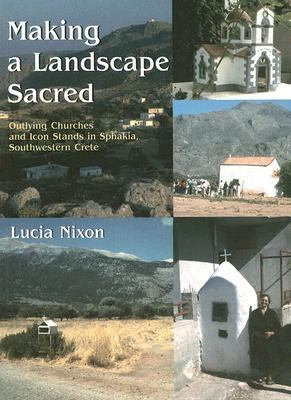 Making a Landscape Sacred: Outlying Churches and Icon Stands in Sphakia, Southwestern Crete 9781842172063