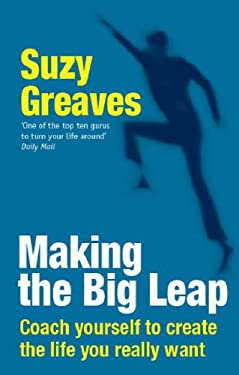 Making the Big Leap: Coach Yourself to Create the Life You Really Want 9781845378998