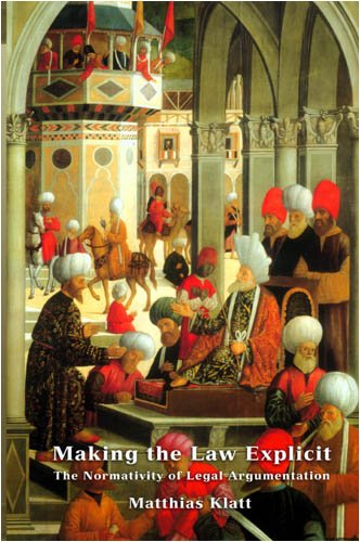 Making the Law Explicit: The Normativity of Legal Argumentation 9781841134918