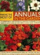 Making the Most of Annuals in the Garden: A Comprehensive Visual Directory and Practical Encyclopedia of Annual Plants to Suit All Styles and Every Ki 9781844763795