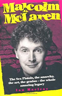 Malcolm McLaren: The Sex Pistols, the Anarchy, the Art, the Genius-The Whole Amazing Legacy 9781843582786