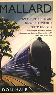 Mallard: How the 'Blue Streak' Broke the World Speed Record 9781845133450