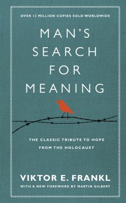 Man's Search for Meaning: The Classic Tribute to Hope from the Holocaust. Viktor E. Frankl