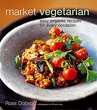 Market Vegetarian: Easy Organic Recipes for Every Occasion 9781845977207