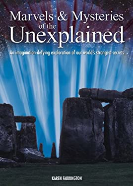 Marvels and Mysteries of the Unexplained: an Imagination-defying Exploration of Our World's Strangest Secrets 9781848370753