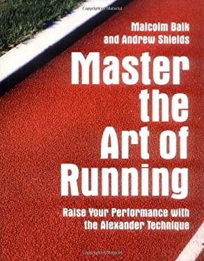 Master the Art of Running: Raise Your Performance with the Alexander Technique 9781843405436