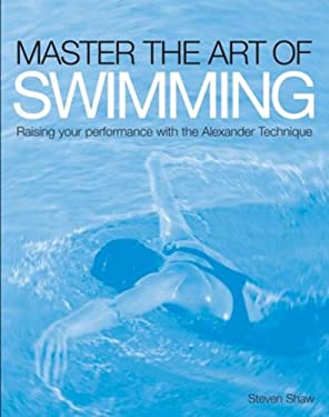 Master the Art of Swimming: Raise Your Performance with the Alexander Technique 9781843405429