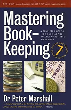 Mastering Book-Keeping: A Complete Guide to the Principles and Practice of Business Accounting 9781845280727