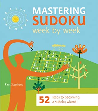 Mastering Sudoku Week by Week: 52 Steps to Becoming a Sudoku Wizard 9781844834051