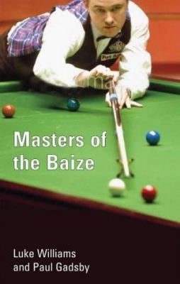 Masters of the Baize: Cue Legends, Bad Boys and Forgotten Men in Search of Snooker's Ultimate Prize 9781840188721