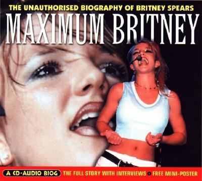 Maximum Britney: The Unauthorised Biography of Britney Spears 9781842400289