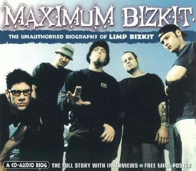 Maximum Limp Bizkit: The Unauthorised Biography of Limp Bizkit 9781842400388