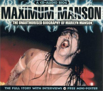 Maximum Manson: The Unauthorised Biography of Marilyn Manson 9781842400135