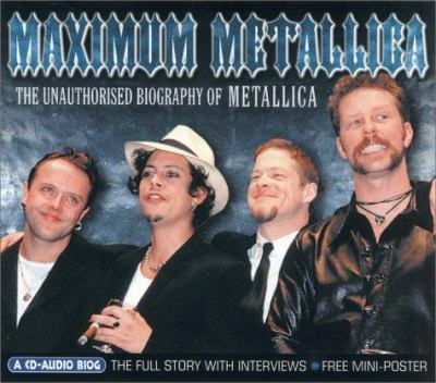 Maximum Metallica: The Unauthorised Biography of Metallica 9781842400210