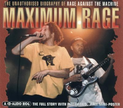 Maximum Rage: The Unauthorized Biography of Rage Against the Machine