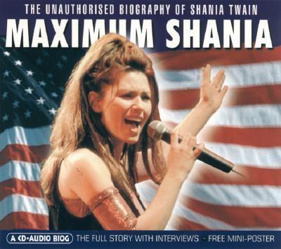 Maximum Shania: The Unauthorised Biography of Shania Twain 9781842400241