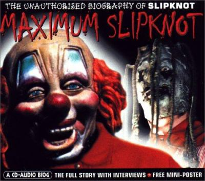 Maximum Slipknot: The Unauthorised Biography of Slipknot 9781842400746
