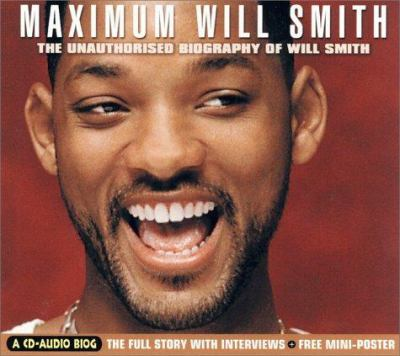 Maximum Will Smith: The Unauthorised Biography of Will Smith 9781842400319
