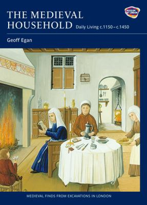 The Medieval Household: Daily Living c.1150-c.1450 9781843835431