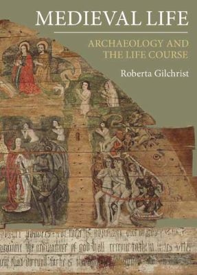 Medieval Life: Archaeology and the Life Course 9781843837220