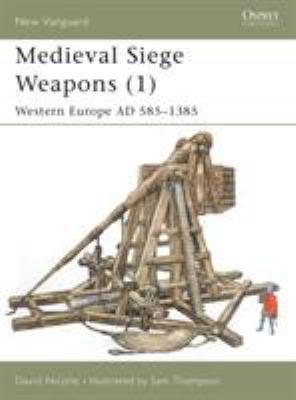 Medieval Siege Weapons (1): Western Europe Ad 585-1385 9781841762357