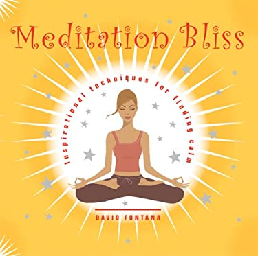 Meditation Bliss: Inspirational Techniques for Finding Calm 9781844834815