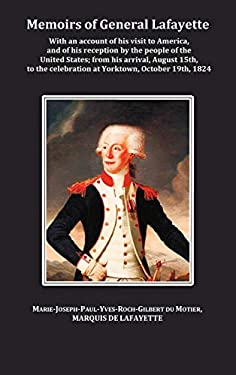Memoirs of General Lafayette - With an Account of His Visit to America, and of His Reception by the People of the United States; From His Arrival, Aug 9781849022774