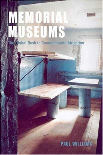 Memorial Museums: The Global Rush to Commemorate Atrocities 9781845204884