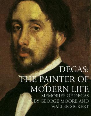 Degas: The Painter of Modern Life: Memories of Degas 9781843680802