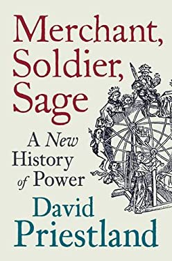 Merchant, Soldier, Sage: A New History of Power 9781846144851