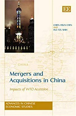 Mergers and Acquisitions in China: Impacts of Wto Accession. Chien-Hsun Chen and Hui-Tzu Shih 9781847208026