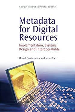 Metadata for Digital Resources: Implementation, Systems Design and Interoperability 9781843343011