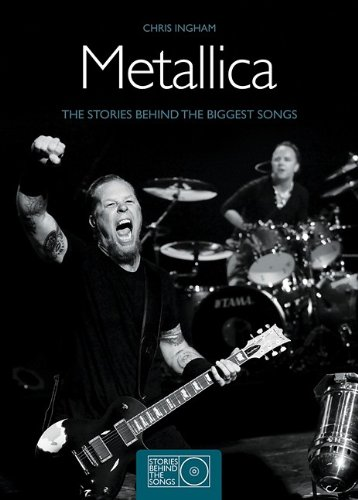 Metallica: The Stories Behing the Biggest Songs 9781847323392