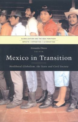 Mexico in Transition: Neoliberal Globalism, the State and Civil Society 9781842773581