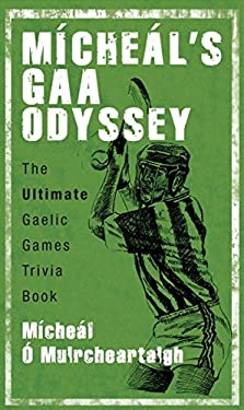 Micheal's Gaa Odyssey: A Celebration of Gaelic Game 9781845965037
