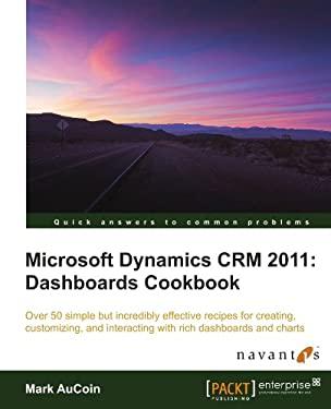 Microsoft Dynamics Crm 2011: Dashboards Cookbook 9781849684408