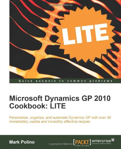 Microsoft Dynamics GP 2010 Cookbook: Lite Edition 9781849683807