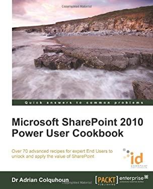Microsoft Sharepoint 2010 Power User Cookbook 9781849682886