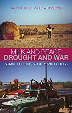 Milk and Peace, Drought and War: Somali Culture, Society and Politics 9781849040457