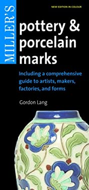 Miller's Pottery & Porcelain Marks: Including a Comprehensive Guide to Artists, Makers, Factories and Forms 9781845333478