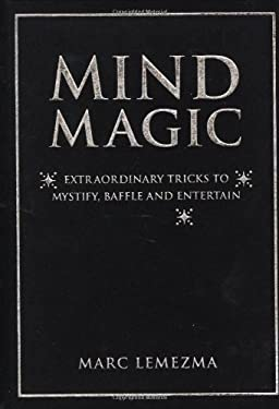 Mind Magic: Extraordinary Tricks to Mystify, Baffle and Entertain