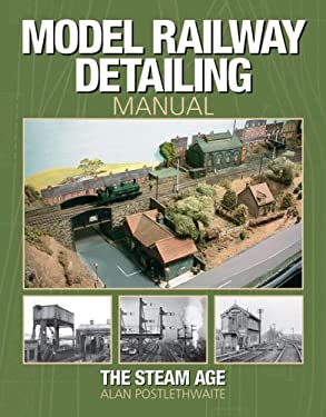 Model Railway Detailing Manual: The Steam Age 9781844252015