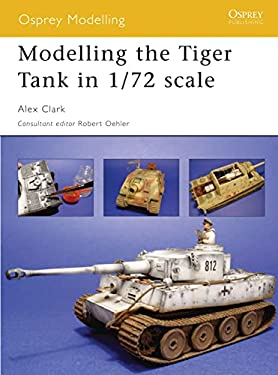 Modelling the Tiger Tank in 1/72 Scale 9781841769424