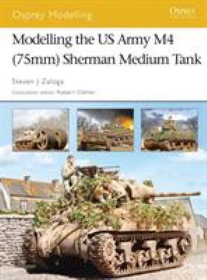 Modelling the US Army M4 (75mm) Sherman Medium Tank 9781841769653